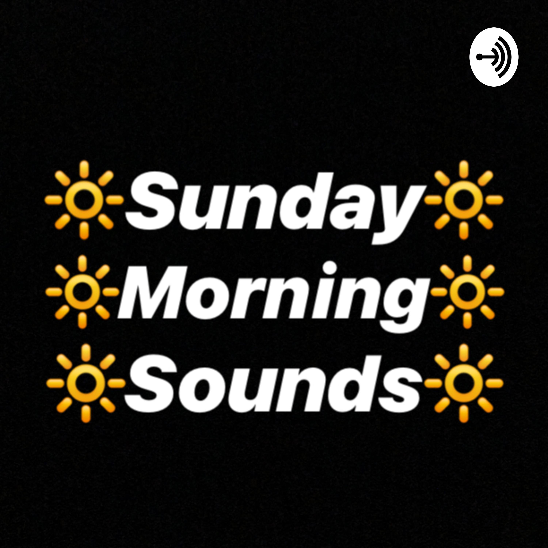 🔆 Sunday Morning Sounds 🔆   Listen via Stitcher for Podcasts