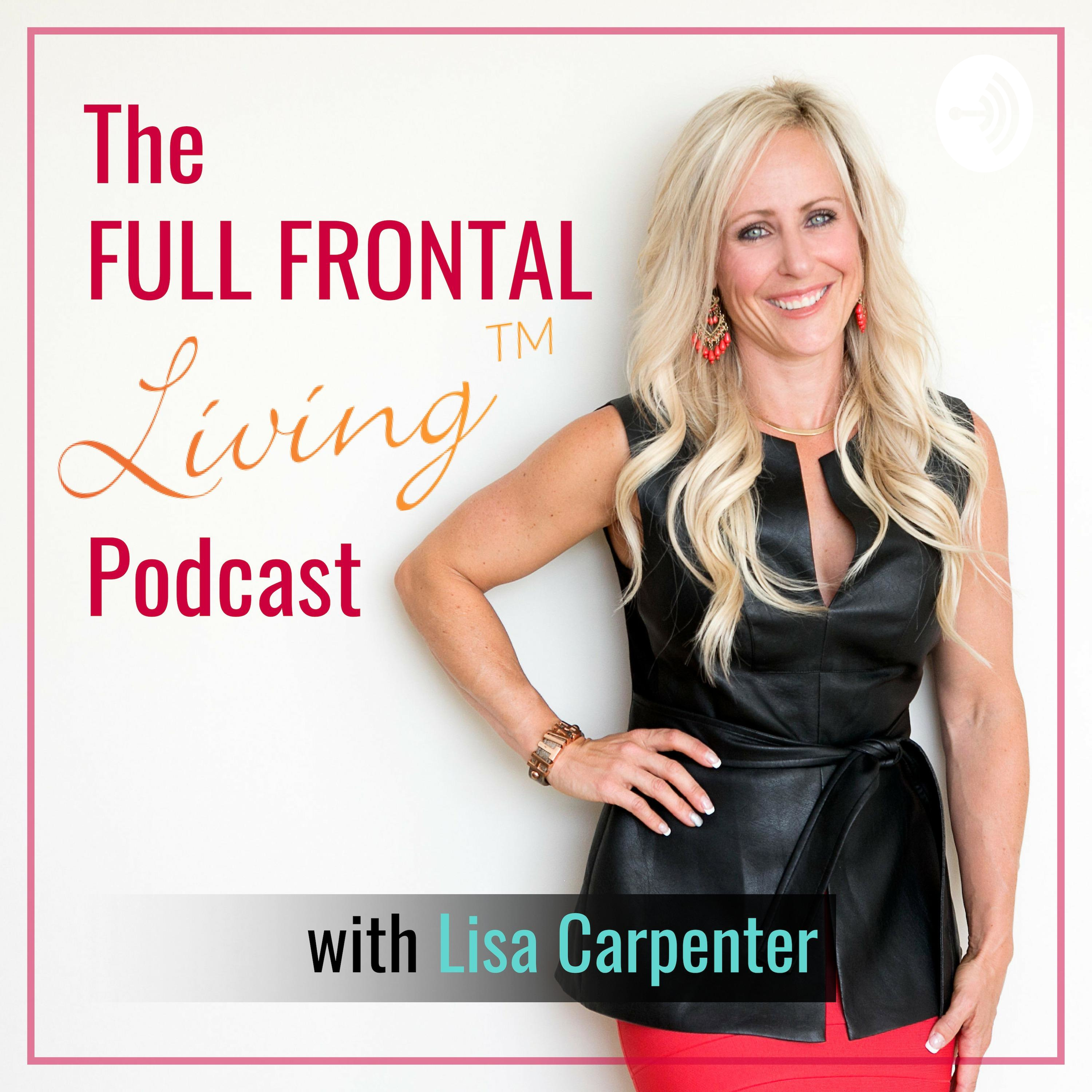 The Full Frontal Living™ Podcast with Lisa Carpenter