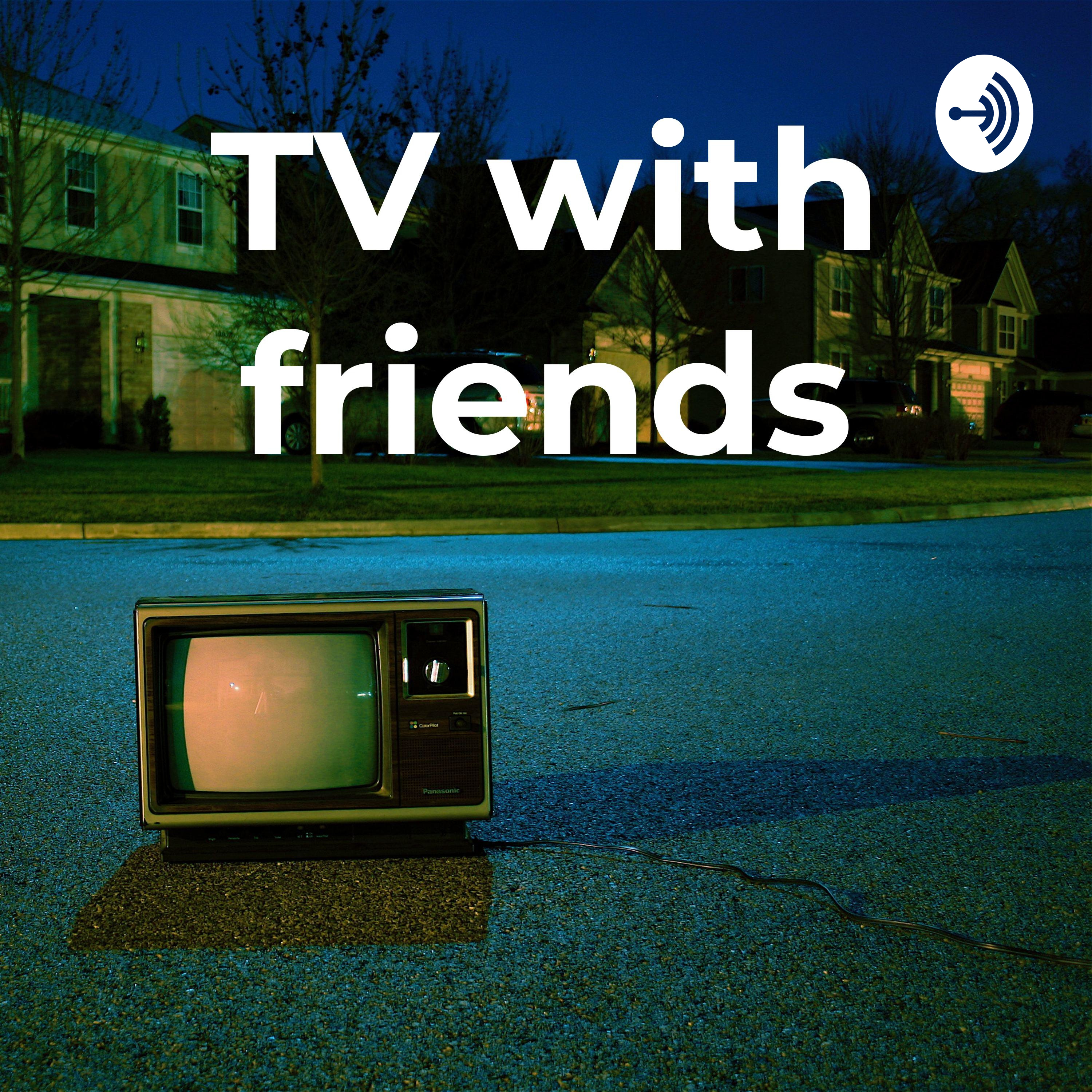 TV with friends | Listen Free on Castbox