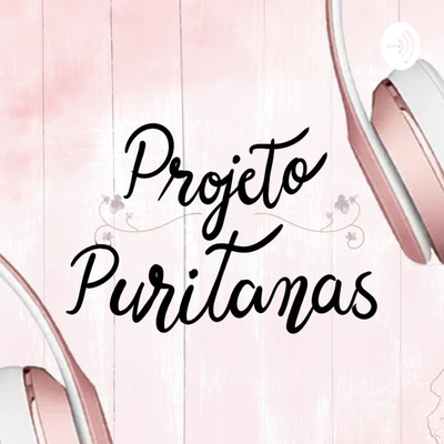 Projeto Puritanas - Podcast
