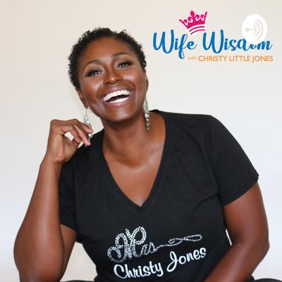WIFE WISDOM with Christy Little Jones
