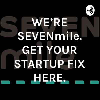 WE'RE SEVENmile. GET YOUR STARTUP FIX HERE.