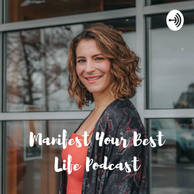 Manifest Your Best Life Podcast