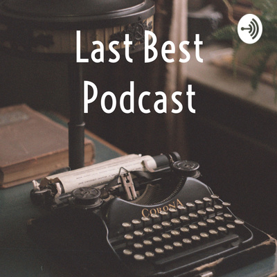 Last Best Podcast