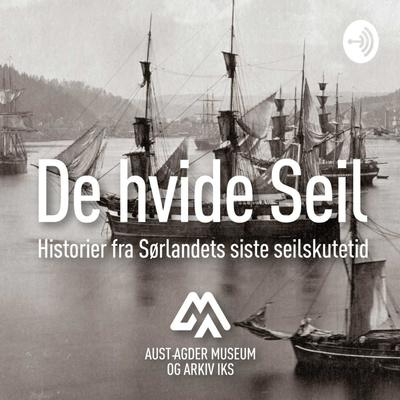 De hvide Seil – historier fra Sørlandets siste seilskutetid