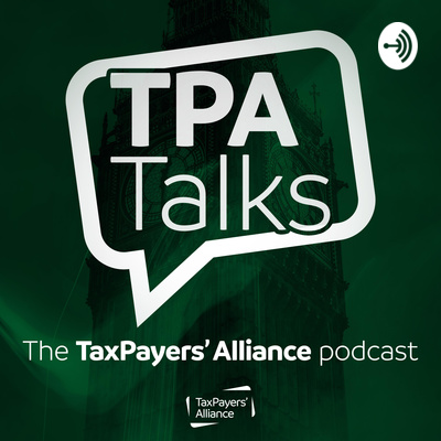 TPA Talks - The TaxPayers' Alliance Podcast