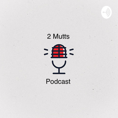 2 Mutts Podcast