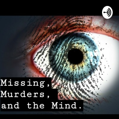Missing, Murders, and the Mind