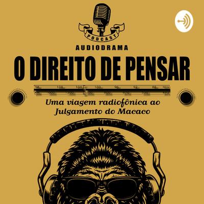 O Direito de Pensar - Uma viagem radiofônica ao julgamento do macaco
