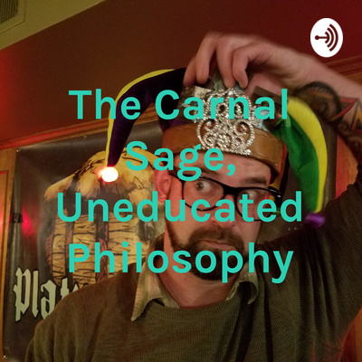 The Carnal Sage, Uneducated Philosophy