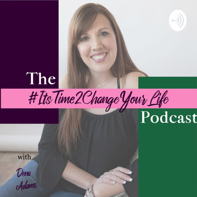 It's Time 2 Change Your Life with Dena Adams