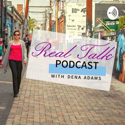 Real Talk with Dena Adams