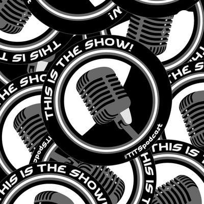 This is The Show! #TITSpodcast