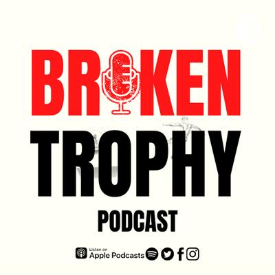 Broken Trophy podcast