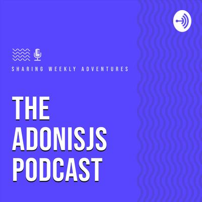 The AdonisJS Podcast