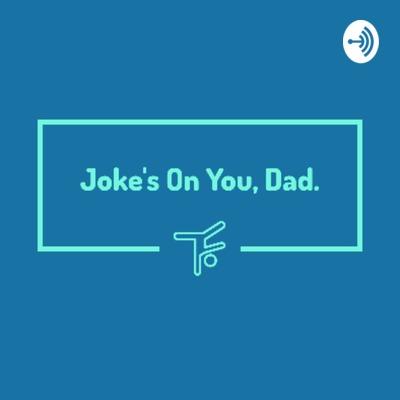 Joke's On You, Dad.