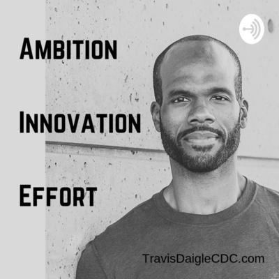 Ambition-Innovation-Effort Podcast