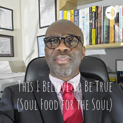 This I Believe To Be True (Soul Food for the Soul)