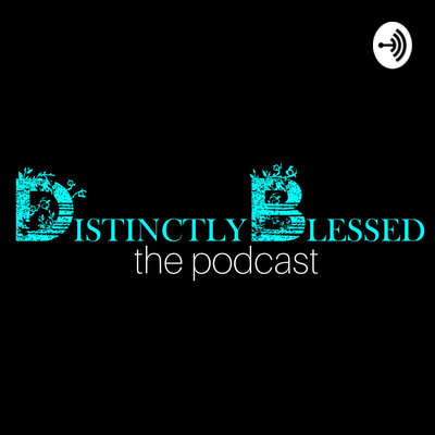 DistinctlyBlessed The Podcast