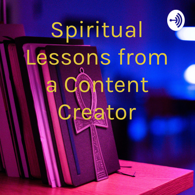 Spiritual Lessons from a Content Creator