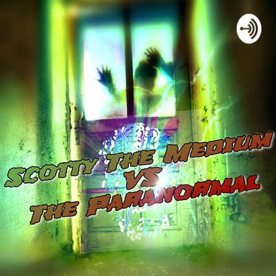 Scotty The Medium VS The Paranormal