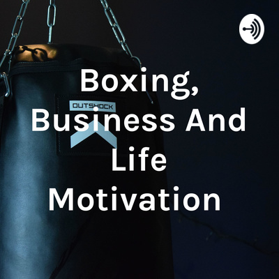 Boxing, Business And Life Motivation