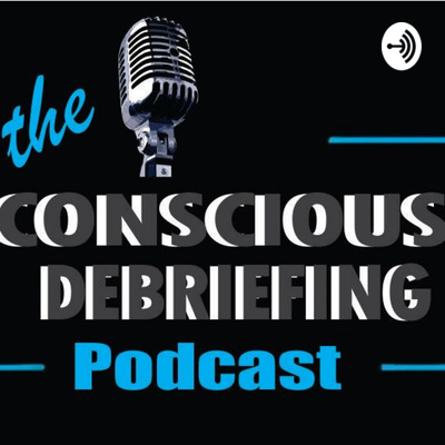 The Conscious Debriefing Podcast