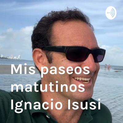 Mis paseos matutinos  Ignacio Isusi
