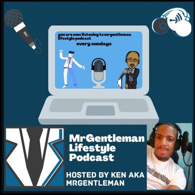 Mrgentleman lifestyle podcast