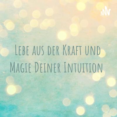 Lebe aus der Kraft und Magie Deiner Intuition