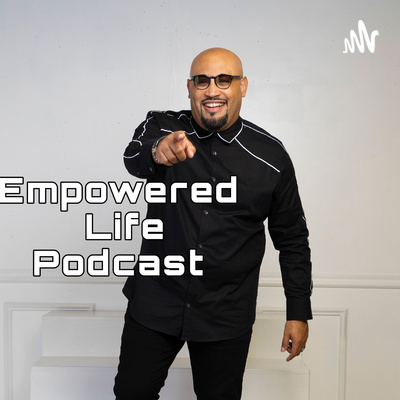 Empowered Life Podcast