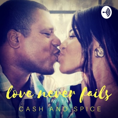 Love Never Fails with Cash and Spice