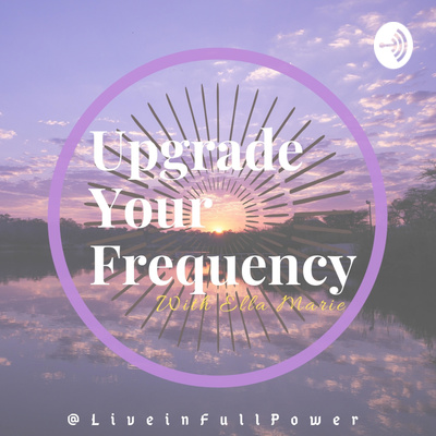 Upgrade Your Frequency with Ella Marie