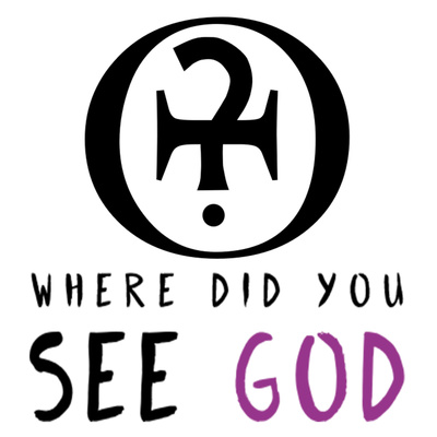 Where did you see God?