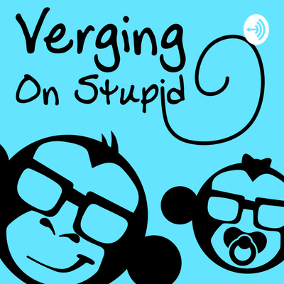 Verging On Stupid: The Dad Podcast