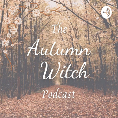 The Autumn Witch Podcast