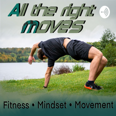 ALL THE RIGHT MOVES | Fitness - Mindset - Movement