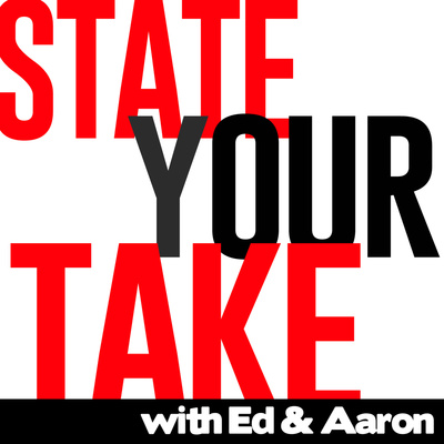State Your Take with Ed & Aaron