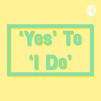 'Yes' To 'I Do' - Your Wedding Planning Podcast
