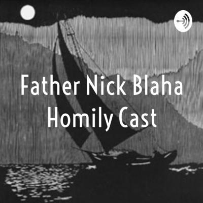 Father Nick Blaha Homily Cast