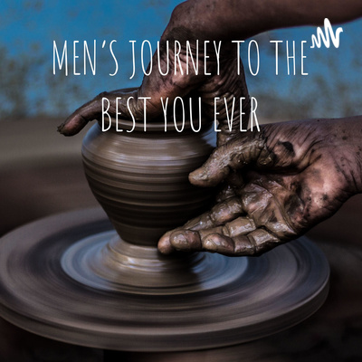 MEN'S JOURNEY TO THE BEST YOU EVER
