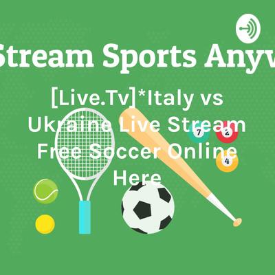 [Live.Tv]*Italy vs Ukraine Live Stream Free Soccer Online Here