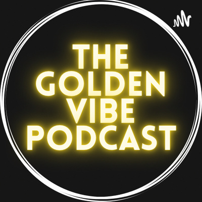 The Golden Vibe Podcast