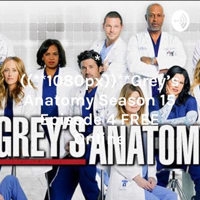 1080px Grey S Anatomy Season 15 Episode 4 Free Online A Podcast