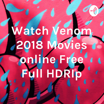 Watch Venom 2018 Movies Online Free Full Hdrip A Podcast On Anchor