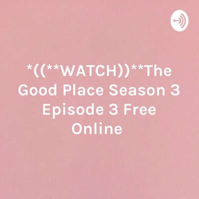 WATCH))**The Good Place Season 3 Episode 3 Free Online • A