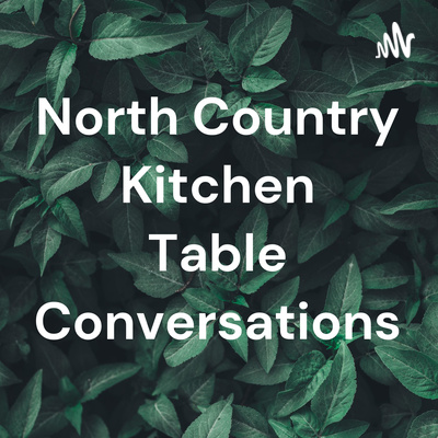 North Country Kitchen Table Conversations