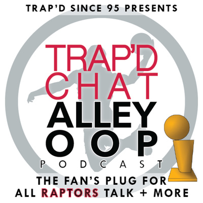 TRAP'D Chat Alley-Oop (Raptors Fans Podcast) #TCAO