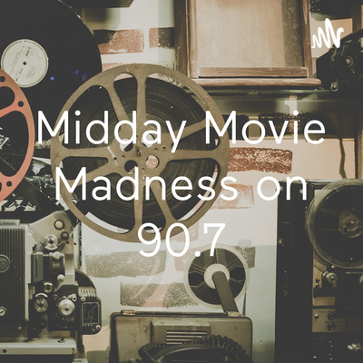 Midday Movie Madness on 90.7