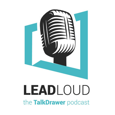 Lead Loud - The TalkDrawer Podcast